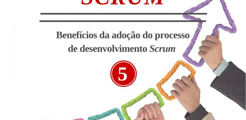 Benefícios da adoção Scrum